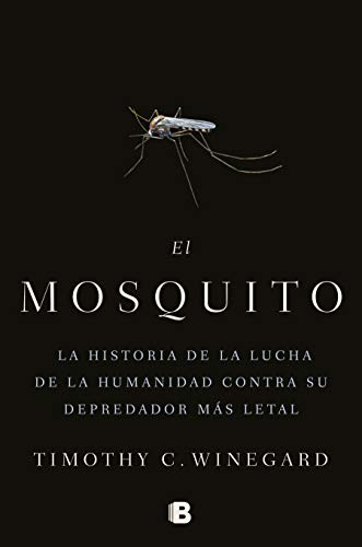 El mosquito: La historia de la lucha de la humanidad contra su depredador más letal (No ficción)