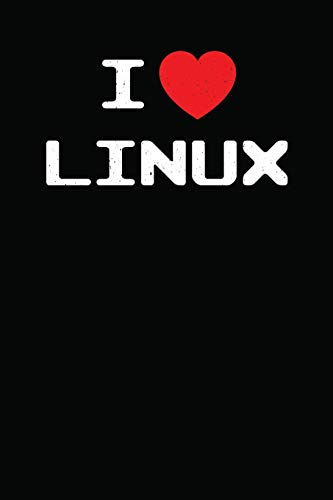 I Heart Linux: I Love Linux with Mascot Logo Tux the Penguin Nerd Geek Sysadmin Notebook Journal Diary Logbook