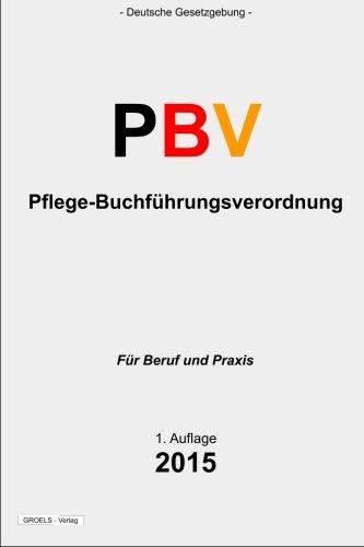 Pflege-Buchführungsverordnung - PBV: Verordnung über die Rechnungs- und Buchführungspflichten der Pflegeeinrichtungen