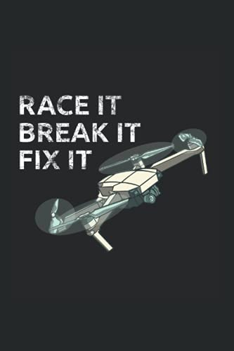 Race It Break It Fix It: Drone Racing FPV Pilot Quadrocopter Racer Notebook 6 x 9 Inch Dotted Notes Planner Gift Idea