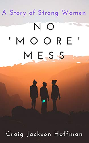No 'Moore' Mess: A Story Of Strong Women (English Edition)