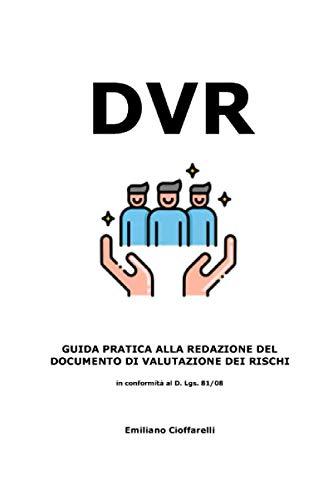 DVR: GUIDA PRATICA ALLA REDAZIONE DEL DOCUMENTO DI VALUTAZIO