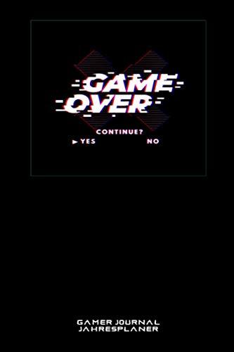 Game Over GAMER JOURNAL JAHRESPLANER: Jahresplaner für Gamer / 1 Woche auf 2 Seiten / Cooler Spruch der Woche / Ferienplaner / A5 Notiz Wochenplaner / 140 Seiten