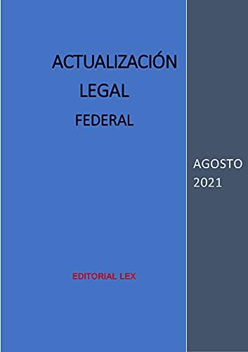 ACTUALIZACIÓN LEGAL FEDERAL: AGOSTO 2021 (Spanish Edition)