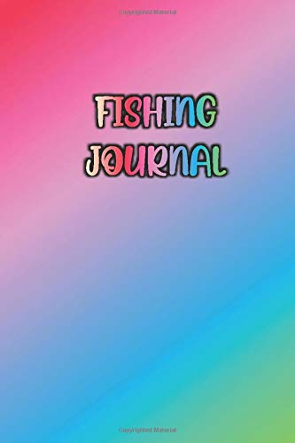 FISHING JOURNAL: Colorful / Rainbow Color of Inspiration Cover- Fisherman Notebook To Track Record Fishing Trip Experiences (Duration Weather Location ... Bait/Lure, Weight Length and Other Notes)