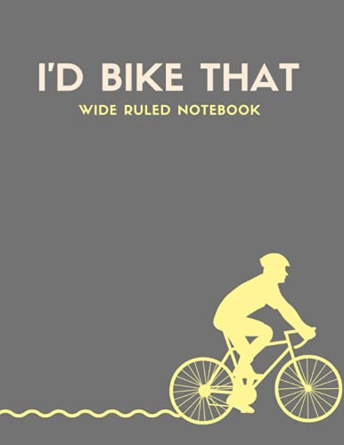 I'd Bike That: Wide Ruled Composition Notebook For Boys , Men , Kids , Biker ,Teens , Blank Lined Journal To Write In . Perfect Gift Ideas For ... To School .Unique Cover Design. Paperback