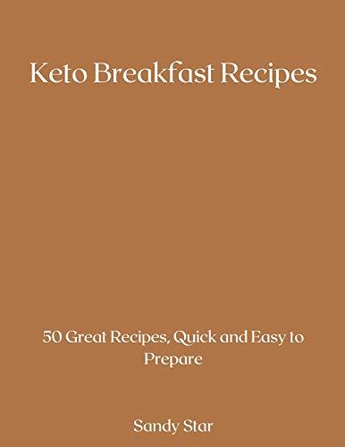 Keto Breakfast Recipes: 50 Great Recipes, Quick and Easy to Prepare 🔥