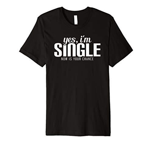 Ja, ich bin Single, jetzt ist Ihre Chance bereit Funny T-Shirt