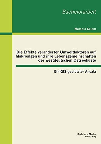 Die Effekte veränderter Umweltfaktoren auf Makroalgen und ihre Lebensgemeinschaften der westdeutschen Ostseeküste: Ein Gis-gestützter Ansatz (Bachelorarbeit)