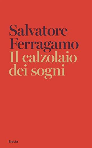 Il calzolaio dei sogni: Autobiografia di Salvatore Ferragamo