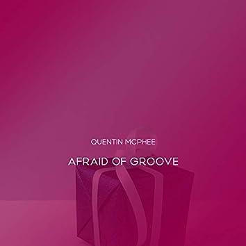Afraid Of Groove