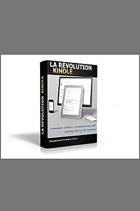 La Révolution Kindle: ou comment utiliser KDP comme source de revenus (French Edition)