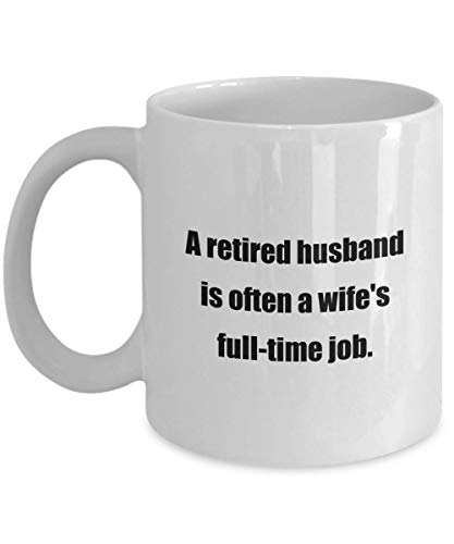 N\A Taza de café clásica: Un Esposo Jubilado es a Menudo el Trabajo de Tiempo Completo de una Esposa. ¡Gran Regalo para Sus Amigos y colegas!