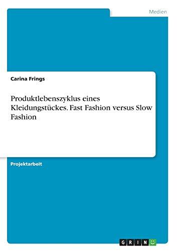 Produktlebenszyklus eines Kleidungstückes. Fast Fashion versus Slow Fashion
