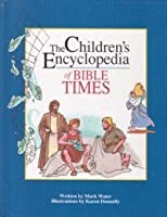 The Children's Encyclopedia of Bible Times (The Children's Encyclopedia Series)