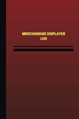 Merchandise Displayer Log (Logbook, Journal - 124 pages, 6 x 9 inches): Merchandise Displayer Logbook (Red Cover, Medium) (Unique Logbook/Record Books)