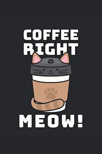 Coffee Right Meow! | Katzen Notizbuch: 6x9 Zoll ca. A5 | Punktraster Notizbuch | 120 Seiten | 90g/m² Papier | Planer für Katzenliebhaber | Kaffee Katze Geschenk | Bullet Journal, Tagebuch |