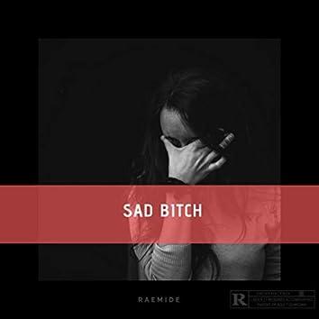 Sad Bitch