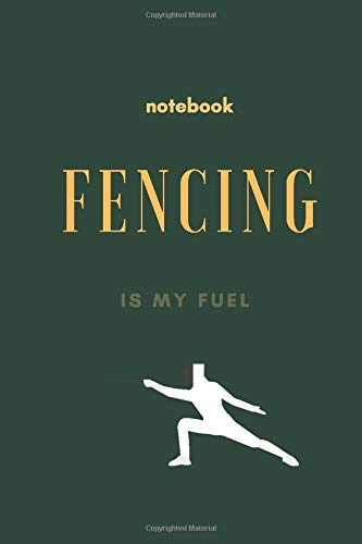 Fencing Is My Fuel: Fencing Notebook, Lined Journal to Write in, Track log for Fencing Lovers, Notebook for Scores, Dates and Notes, Training Journal,  Gift Idea for Fencer