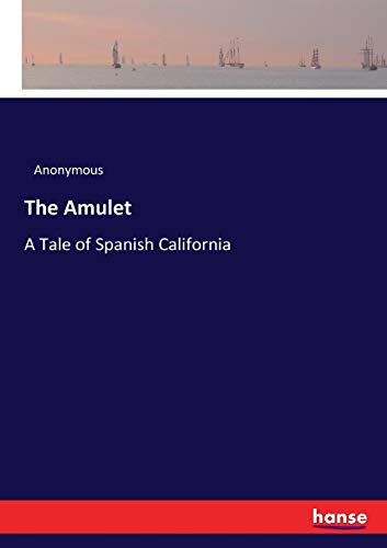 The Amulet: A Tale of Spanish California