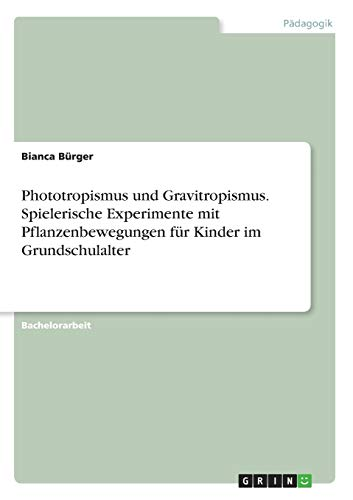 Phototropismus und Gravitropismus. Spielerische Experimente mit Pflanzenbewegungen für Kinder im Grundschulalter