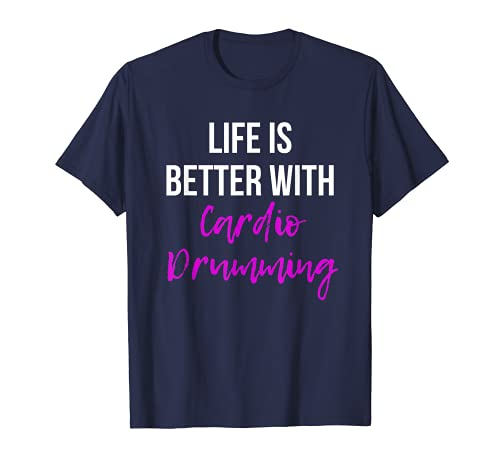 Life is Better With Cardio Drumming Fitness Clase de ejercicio Camiseta
