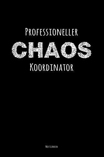 Professioneller Chaos Koordinator Notizbuch: Liniert Mit Lustigem Spruch Als Witziges Geschenk Für Büro-Kollegen, Mitschüler Und Freunde. Für Die Tägliche Dosis Spaß