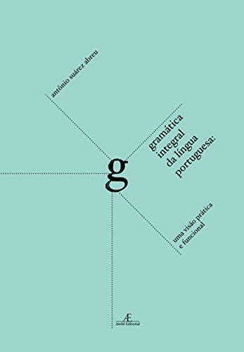 Gramática Integral da Língua Portuguesa: Uma visão Prática e Funcional