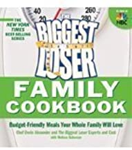 The Biggest Loser Family Cookbook : Budget-Friendly Meals Your Whole Family Will Love by Chef Devin Alexander and The Biggest Los (2009) Hardcover