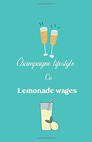Champagne Lifestyle On Lemonade Wages Notebook