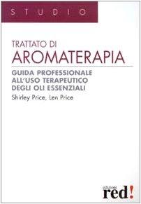Trattato di aromaterapia. Guida professionale all'uso terapeutico degli oli essenziali