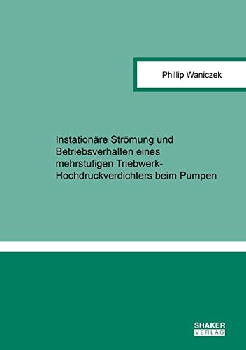 Instationäre Strömung und Betriebsverhalten eines mehrstufigen Triebwerk-Hochdruckverdichters beim Pumpen (Berichte aus der Strömungstechnik)