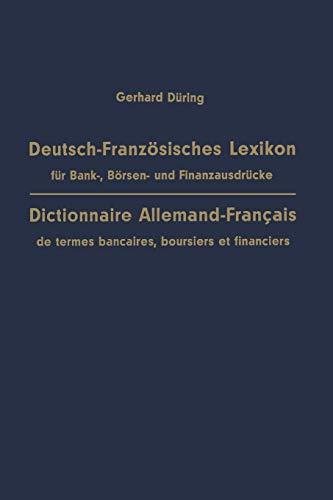 Deutsch-Franzosisches Lexikon Fur Bank-, Borsen- Und Finanzausdrucke / Dictionnaire Allemand-Francais de Termes Bancaires, Boursiers Et Financiers ... d'annotations et d'un Index Français-Allemand