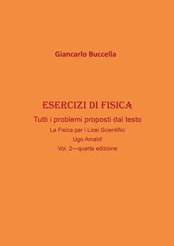 """Esercizi di Fisica – tutti i problemi proposti dal testo """"La Fisica per i Licei Scientifici"""" di Ugo Amaldi - Vol. 2 (quarta edizione)"""
