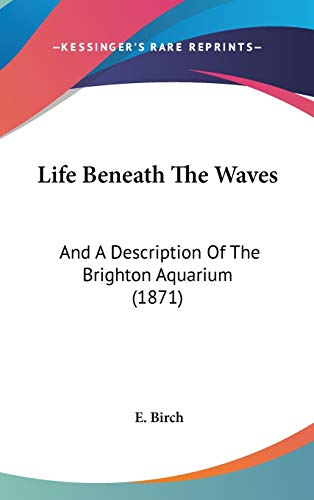 Life Beneath the Waves: And a Description of the Brighton Aquarium: And A Description Of The Brighton Aquarium (1871)