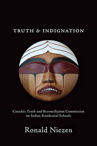 Truth And Indignation Canadas Truth And Reconciliation Commission On Indian Residential Schools Teaching Culture