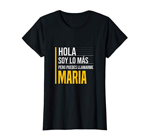 Hola Soy Lo Más Pero Puedes Llamarme Maria Nombre Divertido Camiseta