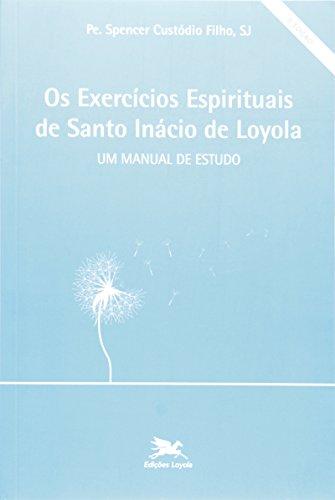 Os exercícios Espirituais de Santo Inácio de Loyola: Um manual de estudo