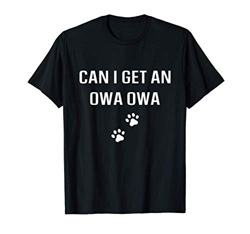 Can I Get an Owa Owa Dog Funny chihuahua Dog Gift T Shirt