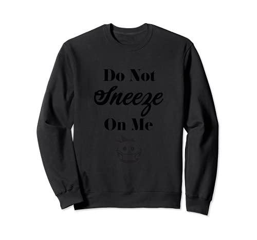 Do Not Sneeze On Me Coronavirus Sweatshirt
