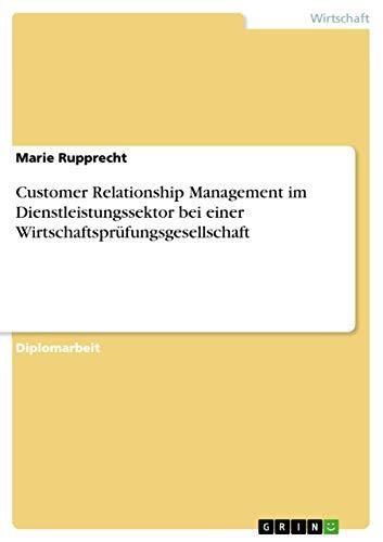 Customer Relationship Management im Dienstleistungssektor bei einer Wirtschaftsprüfungsgesellschaft