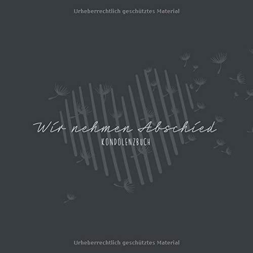 Wir nehmen Abschied I Kondolenzbuch: Leeres Gedenkbuch für ihre Gäste zum eintragen ihrer Beileidsbekundungen zur Trauerfeier I 21x21 cm I Quadratisch I Premium Softcover