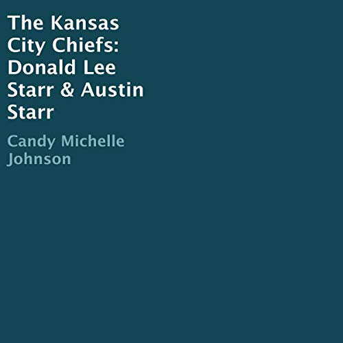 The Kansas City Chiefs: Donald Lee Starr & Austin Starr audiobook cover art