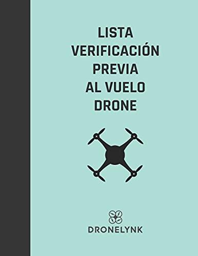 LISTA VERIFICACIÓN PREVIA AL VUELO DRONE: La operación segura y el mantenimiento adecuado de sus sistemas de drones son primordiales (Drone Operator Checklists)