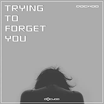 Trying to Forget You
