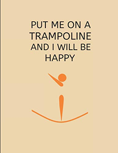 Put Me on a Trampoline and I Will Be Happy: 2 in 1 Lined & Blank Paper Notebook