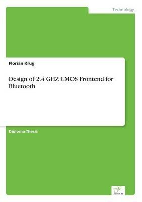 [(Design of 2.4 Ghz CMOS Frontend for Bluetooth)] [By (author) Florian Krug] published on (June, 2001)