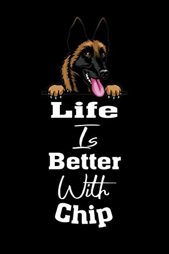 Life Is Better With Chip: Notebook Lined Dog Name Personalized & Customized Funny Belgian Malinois Chocolate & Yellow./Dog Lover & Owner Gift for ... Gift,120Pages,6×9,Soft Cover,Matte Finish