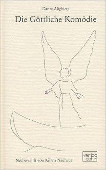 Die Göttliche Komödie: Nacherzählt von Kilian Nauhaus ( 2. April 2013 )