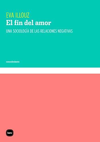 El fin del amor: Una sociología de las relaciones negativas: 3104 (conocimiento)